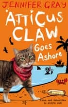 Atticus Claw Goes Ashore ebook by Jennifer Gray, Mark Ecob