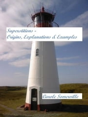 Superstitions: Origins, Explanations and Examples ebook by Carole Somerville
