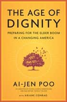 The Age of Dignity - Preparing for the Elder Boom in a Changing America ebook by Ai-jen Poo