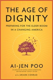 The Age of Dignity - Preparing for the Elder Boom in a Changing America ebook by Kobo.Web.Store.Products.Fields.ContributorFieldViewModel