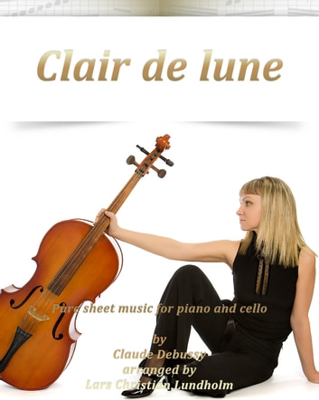 Clair de Lune Pure sheet music for piano and cello by Claude Debussy arranged by Lars Christian Lundholm ebook by Pure Sheet Music