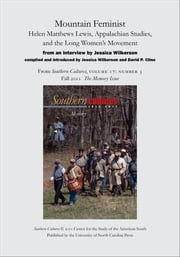 Mountain Feminist: Helen Matthews Lewis, Appalachian Studies, and the Long Women's Movement - An article from Southern Cultures 17:3, The Memory Issue ebook by Jessica Wilkerson,David P. Cline