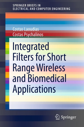 Integrated Filters for Short Range Wireless and Biomedical Applications ebook by Costas Laoudias,Costas Psychalinos