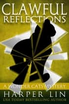 Clawful Reflections - A Wonder Cats Mystery, #10 ebook by Harper Lin