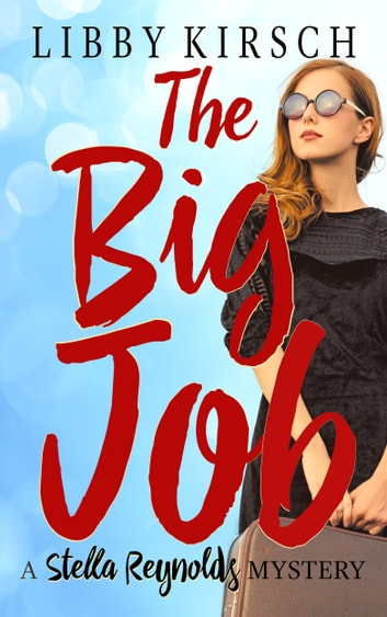The Big Job - A Stella Reynolds Mystery ebook by Libby Kirsch