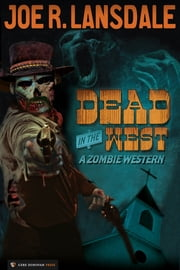 Dead in the West - A Zombie Western ebook by Joe R. Lansdale