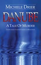 DANUBE: AS Tale of Murder - Book Four ebook by Michele Drier