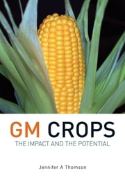GM Crops - The Impact and the Potential ebook by Jennifer Thomson
