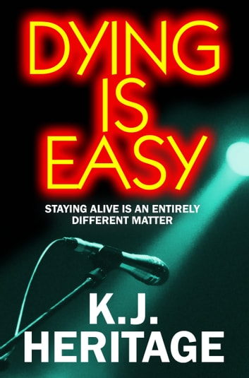 Dying Is Easy - Staying alive is an entirely different matter ebook by K.J. Heritage