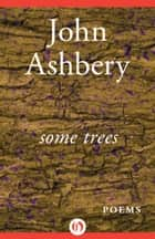 Some Trees - Poems ebook by John Ashbery