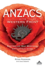 ANZACS on the Western Front - The Australian War Memorial Battlefield Guide ebook by Peter Pedersen,Chris Roberts