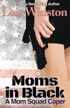 Moms in Black - A Mom Squad Caper ebook by Lois Winston