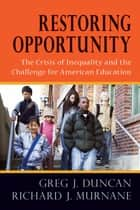 Restoring Opportunity ebook by Greg J. Duncan,Richard J. Murnane