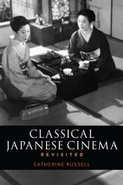 Classical Japanese Cinema Revisited ebook by Professor Catherine Russell