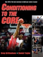 Conditioning to the Core ebook by Brittenham, Greg