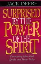 Surprised by the Power of the Spirit ebook by Jack S. Deere