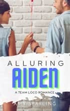 Alluring Aiden - A Sweet YA Romance ebook by Amy Sparling