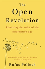 The Open Revolution - Rewriting the rules of the information age ebook by Rufus Pollock