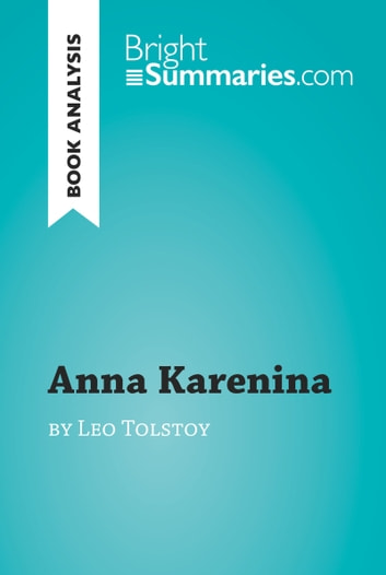 Anna Karenina by Leo Tolstoy (Book Analysis) - Detailed Summary, Analysis and Reading Guide ebook by Bright Summaries