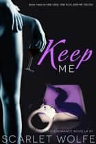 Keep Me - One Urge, One Plea, Keep Me Trilogy, #3 ebook by Scarlet Wolfe