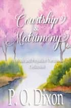Courtship and Matrimony - A Pride and Prejudice Variations Collection ebook by P. O. Dixon