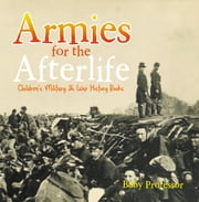 Armies for the Afterlife | Children's Military & War History Books ebook by Baby Professor