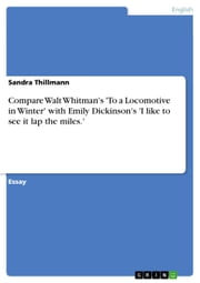 Compare Walt Whitman's 'To a Locomotive in Winter' with Emily Dickinson's 'I like to see it lap the miles.' ebook by Sandra Thillmann