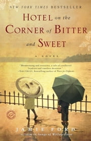 Hotel on the Corner of Bitter and Sweet: A Novel - A Novel ebook by Jamie Ford