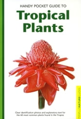 Handy Pocket Guide to Tropical Plants ebook by Elisabeth Chan