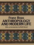 Anthropology and Modern Life ebook by Franz Boas