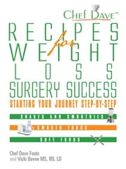 Recipes for Weight Loss Surgery Success: Starting Your Journey Step-By-Step ebook by Fouts, Chef Dave