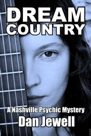 Dream Country: A Nashville Psychic Mystery ebook by Dan Jewell