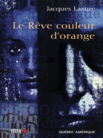 Le Rêve couleur d'orange ebook by Jacques Lazure