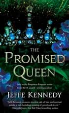 The Promised Queen ebook by Jeffe Kennedy