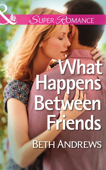 What Happens Between Friends (Mills & Boon Superromance) (In Shady Grove, Book 2) ebook by Beth Andrews