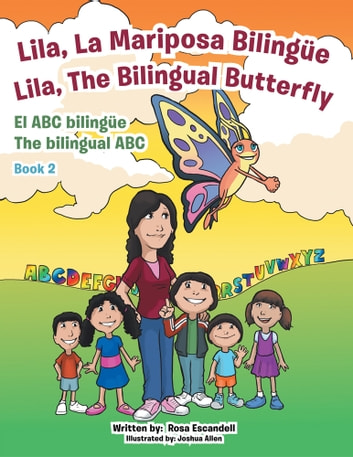 Lila, La Mariposa Bilingüe/ Lila, The Bilingual Butterfly El ABC bilingüe The bilingual ABC - Book 2 ebook by Rosa Escandell