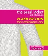 The Pearl Jacket and Other Stories - Flash Fiction from Contemporary China ebook by Shouhua Qi