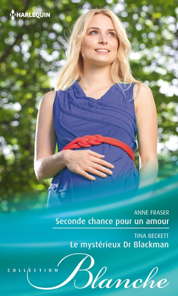 Seconde chance pour un amour - Le mystérieux Dr Blackman eBook by Anne Fraser,Tina Beckett