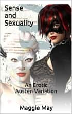 Sense and Sexuality: An Erotic Austen Variation ebook by Maggie May