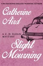 Slight Mourning ebook by Catherine Aird