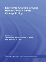 Economic Analysis of Land Use in Global Climate Change Policy ebook by Thomas W. Hertel,Steven K. Rose,Richard S. J. Tol