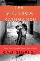 The Girl From Kathmandu - Twelve Dead Men and a Woman's Quest for Justice ebook by Cam Simpson
