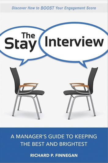 The Stay Interview - A Manager's Guide to Keeping the Best and Brightest ebook by Richard Finnegan