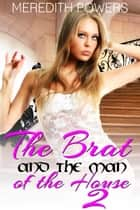 The Brat and the Man of the House 2 ebook by Meredith Powers
