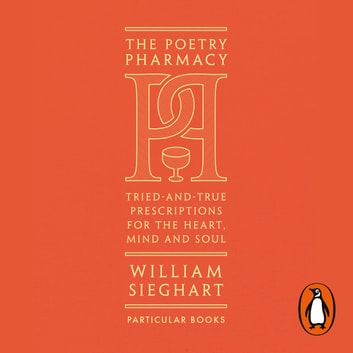 The Poetry Pharmacy - Tried-and-True Prescriptions for the Heart, Mind and Soul audiobook by William Sieghart
