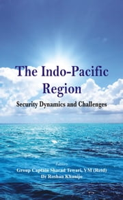 The Indo Pacific Region: Security Dynamics and Challenges ebook by