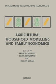 Agricultural Household Modelling and Family Economics ebook by Caillavet, F.