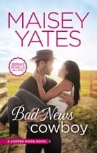 Bad News Cowboy ebook by Maisey Yates
