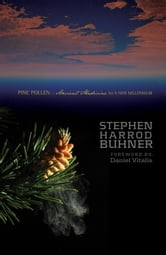 Pine Pollen: Ancient Medicine for a New Millennium ebook by Stephen Harrod Buhner