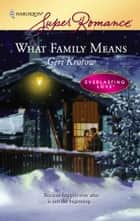 What Family Means ebook by Geri Krotow